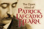 The Open Mind of Patrick Lafcadio Hearn: Coming Home  オープン・マインド・オブ・パトリック・ラフカディオ・ハーン—帰郷